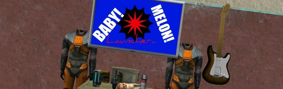 The BABY & Melon Launcher/SWEP